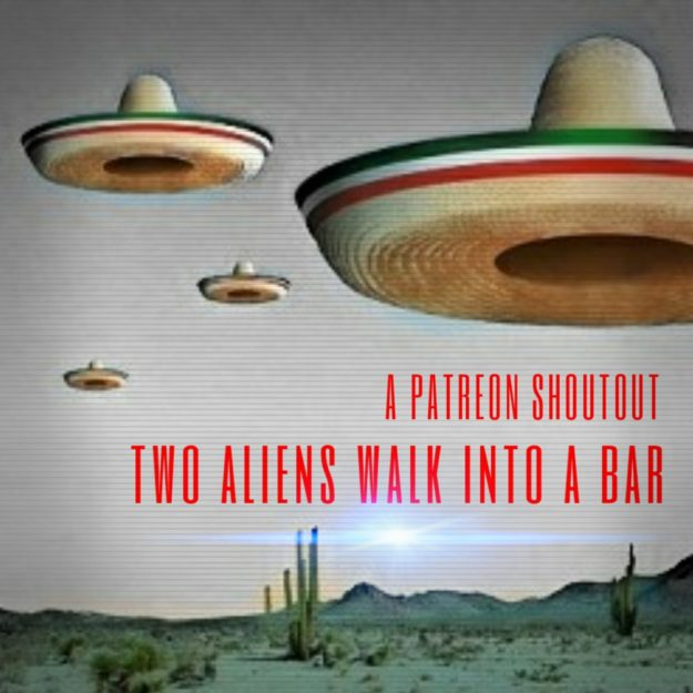 sofa king podcast patreon to go shout out super especial show iv two aliens walk into a bar