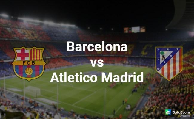 Fc Barcelona Vs Atletico Madrid Fc Match Preview Copa