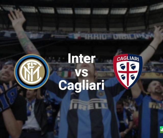 Inter Vs Cagliari Match Preview Live Stream Info Sofascore News