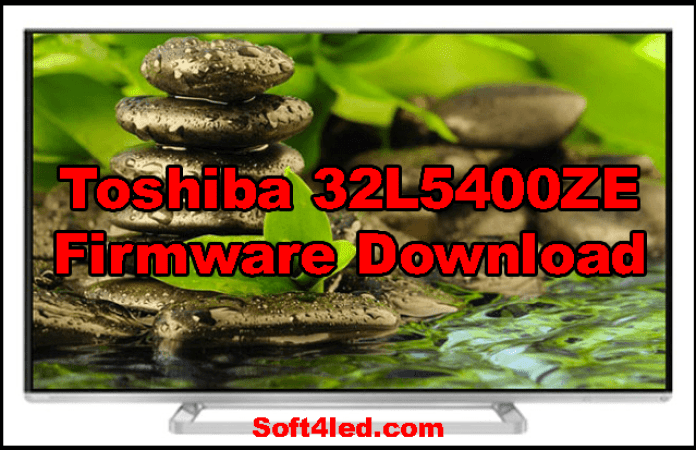 Toshiba LED TV 32L5400ZE Firmware Free Download