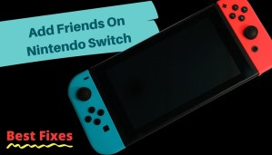 How to Add Friends on Nintendo Switch - A Complete Tutorial (2021)