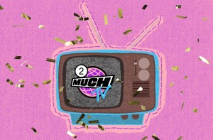 The 2 Much TV podcast: Bringing you custom songs about your fave shows since 2020