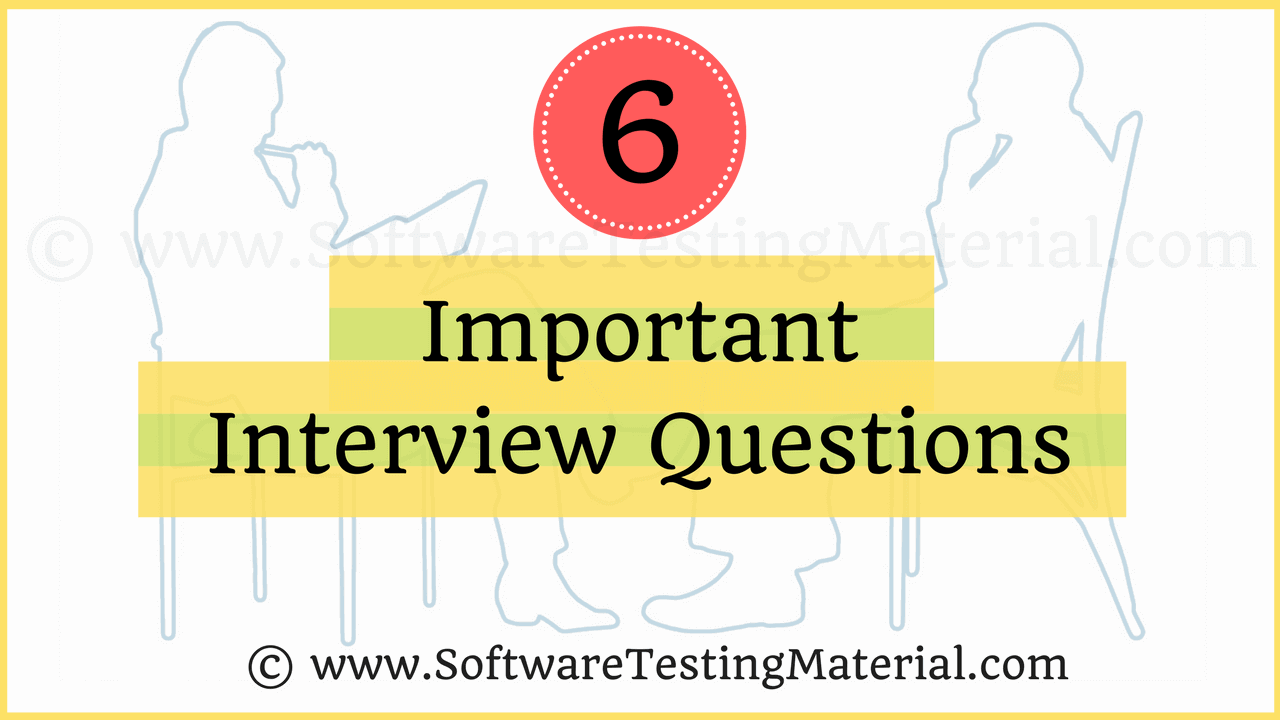 6 Most Important Interview Questions | Software Testing Material
