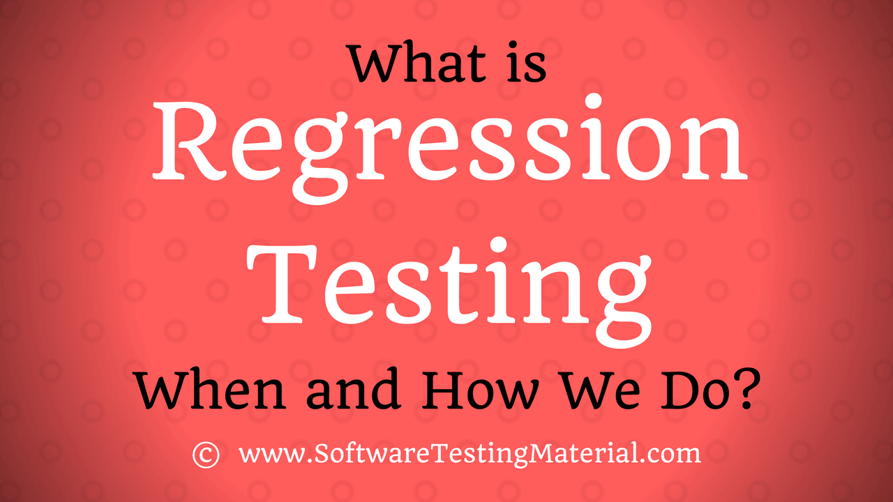 what is regression testing? when and how we do regression testing?