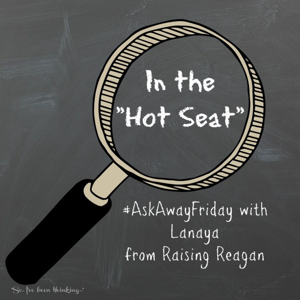 hot seat #askawayfriday with lanaya