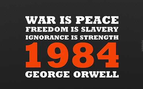 1984 - war is peace, freedom is slavery, ignorance is strength