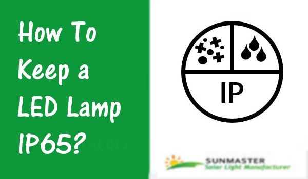 How To Keep a LED Lamp IP65 - How To Keep a LED Lamp IP65?