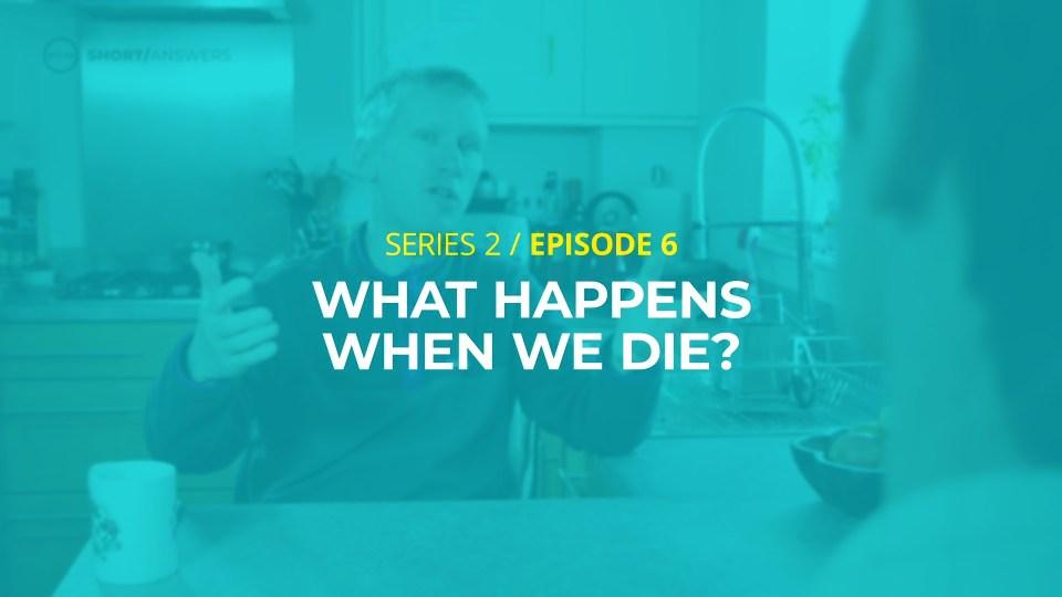 What happens when we die?