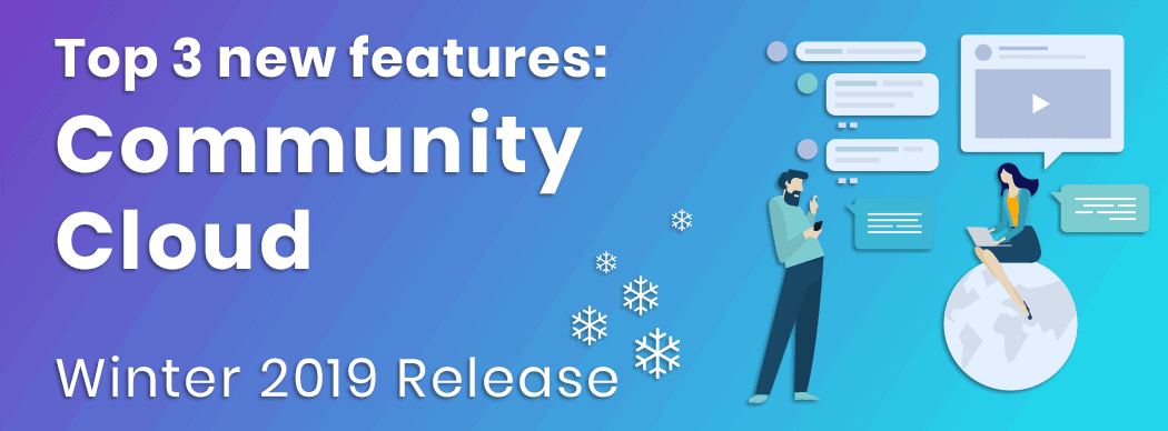 Top 3 new features: Salesforce Community Cloud, winter 2019 release