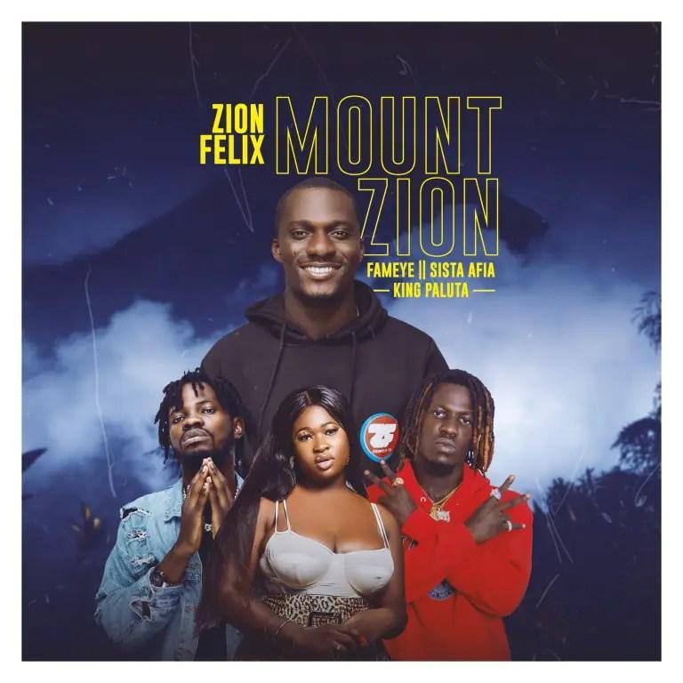 Zionfelix – Mount Zion Ft Fameye x Sista Afia x King Paluta