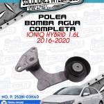 POLEA BOMBA AGUA COMPLETA IONIQ HYBRID 1.6L 2016-2020