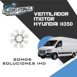 VENTILADOR MOTOR HYUNDAI H350