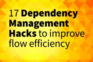 17 dependency management hacks to improve flow efficiency