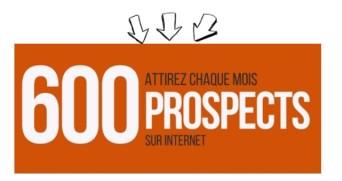 Attirez chaque mois 600 prospects sur internet
