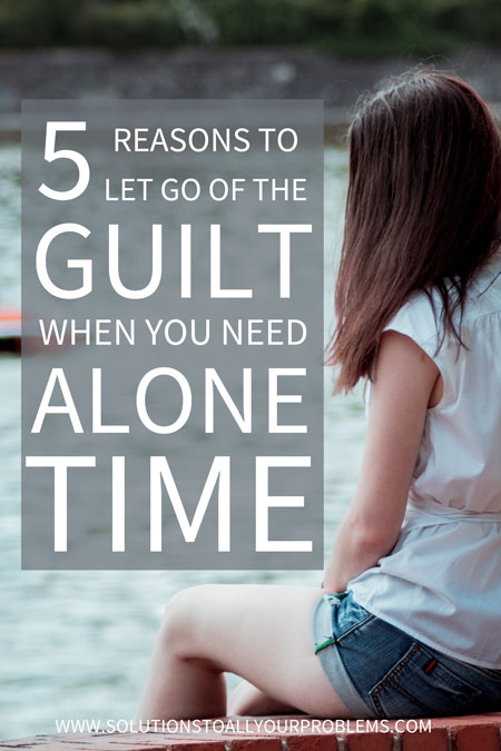 5 Reasons to Let Go of The Guilt When You Need Alone Time