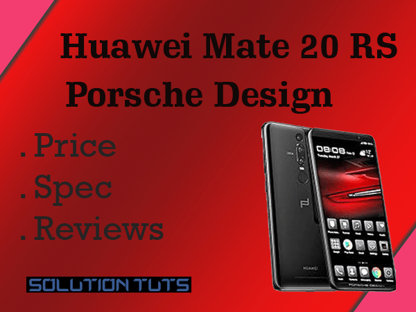 Huawei Mate 20 RS Porsche Design Price  In USA & UAE | SPECIFICATION