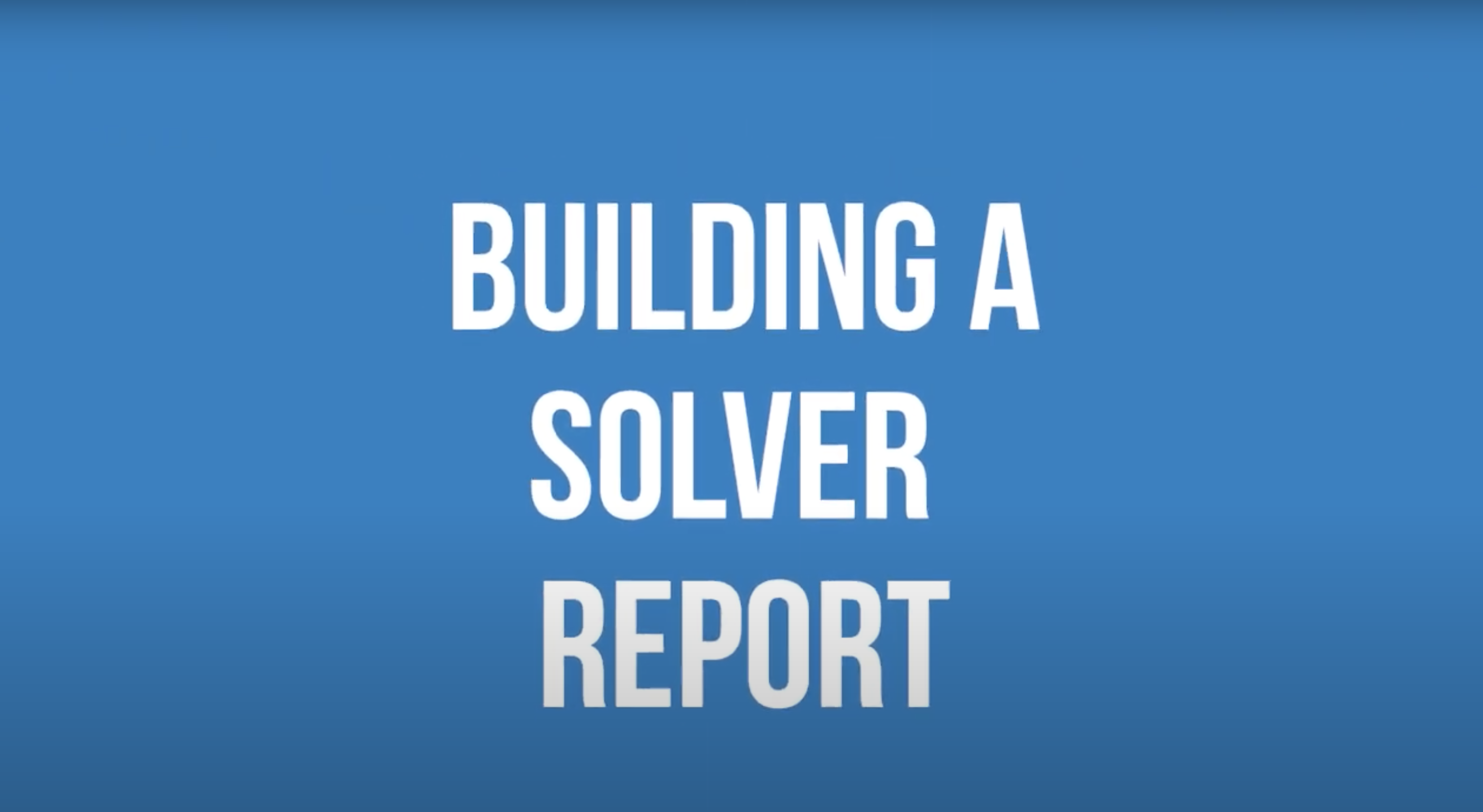 A Solver Report Design Overview