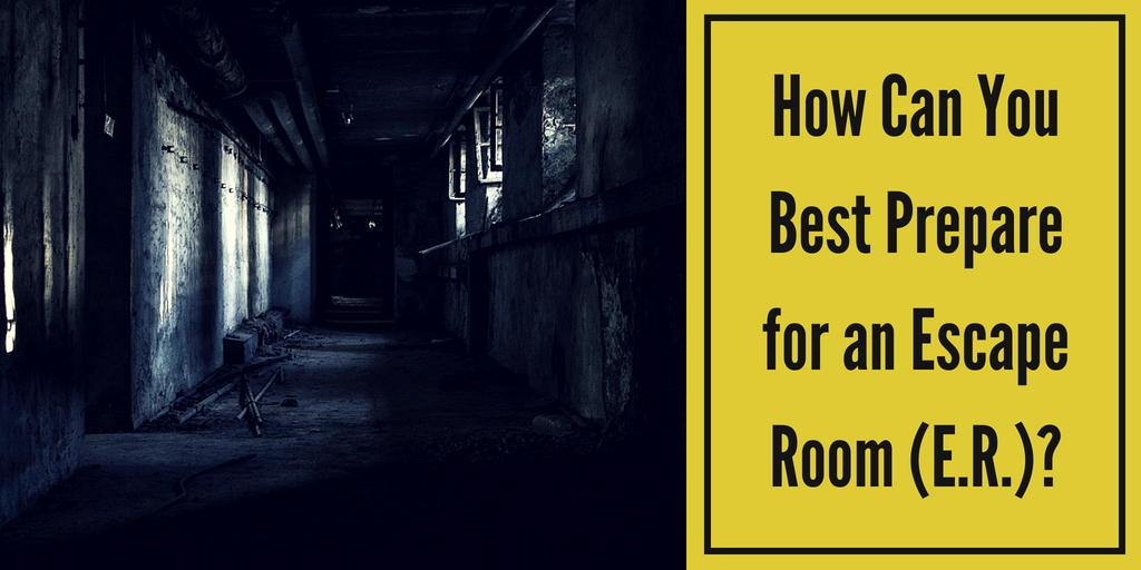 How Can You Best Prepare for an Escape Room (E.R.)?