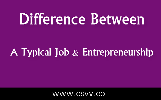 Difference Between A Typical Job And Entrepreneurship