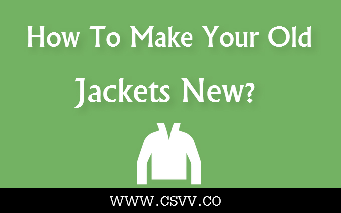 How To Make Your Old Jackets New?