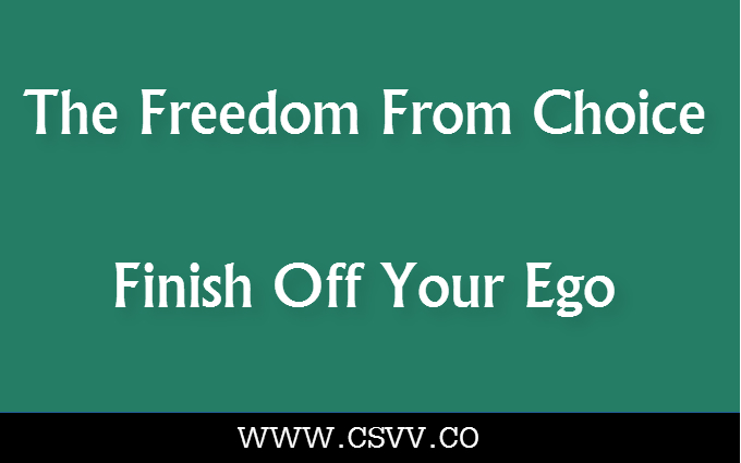 The Freedom From Choice – Finish Off Your Ego