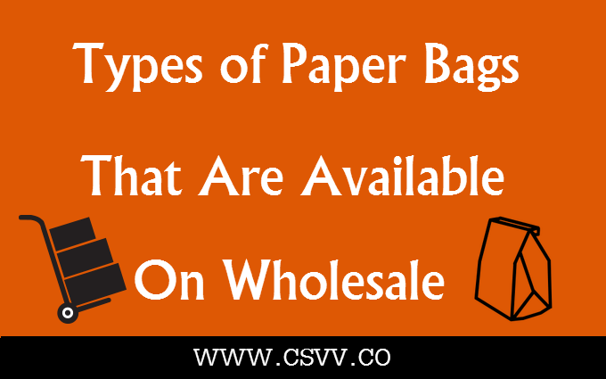 Types of Paper Bags that are Available on Wholesale