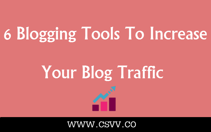 6 Blogging Tools to Increase Your Blog Traffic