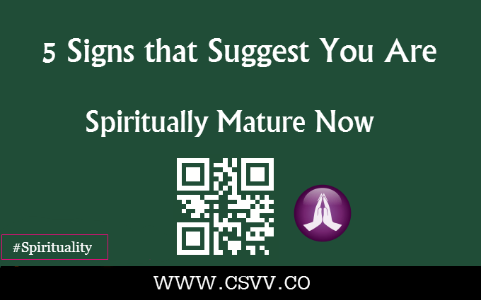 5 Signs that Suggest you are Spiritually Mature Now