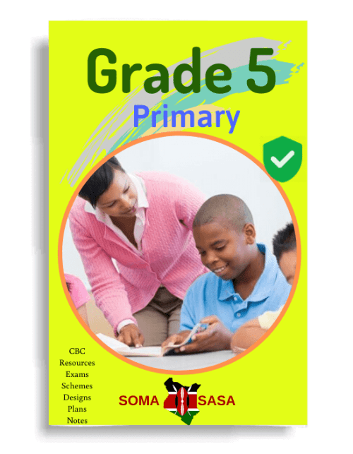 Somasasa Grade 5 Exams Past Papers Notes Class 5 Schemes of Work Grade 5 Leson Plans, Grade 5 CBC Kenya