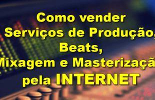 Serviços de Produção, Beats, Mixagem e Masterização pela Internet