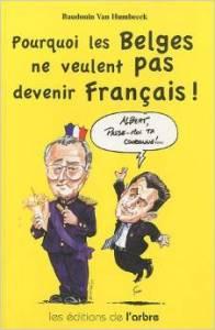 Pourquoi les Belges ne veulent pas devenir Français - auteur Baudouin Van Humbeeck