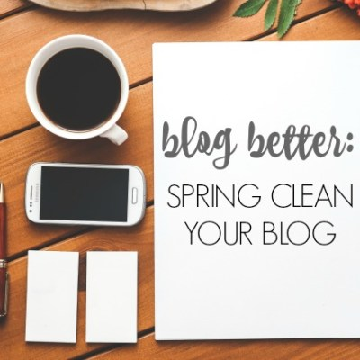 Blog Better: Spring Cleaning