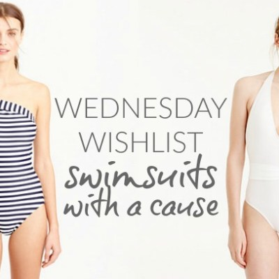 Wednesday Wishlist: Swimsuits with a Cause