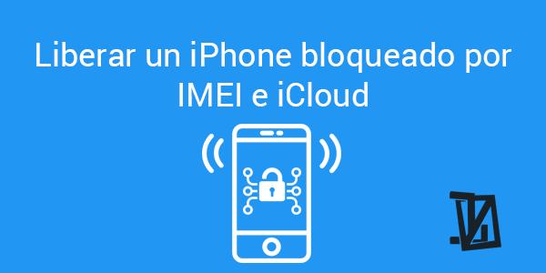 Liberar un iPhone bloqueado por IMEI e iCloud