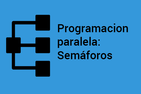 Te enseñamos a utilizar semaforos para la programación paralela