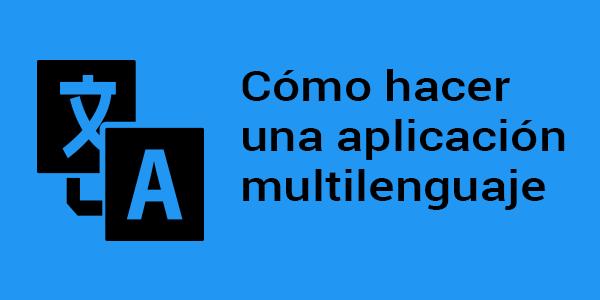 Te enseñamos cómo hacer una aplicación multilenguaje