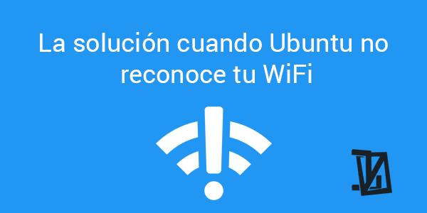 La solución cuando Ubuntu no reconoce tu WiFi