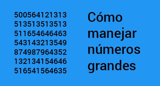 Cómo manejar números grandes