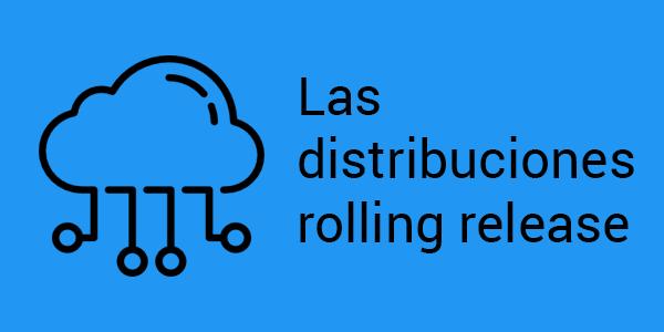 Las distribuciones rolling release