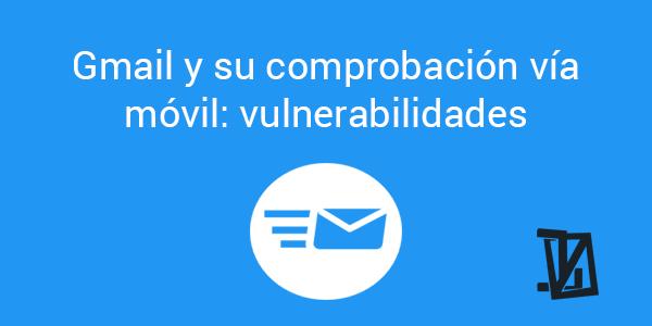 Gmail y su comprobación vulnerable vía móvil