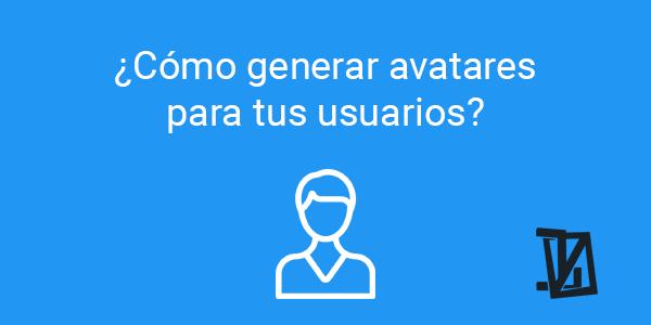 ¿Cómo generar avatares para tus usuarios?