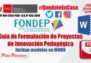 FONDEP: Guía de Formulación de Proyectos de Innovación Pedagógica [PDF], incluye 7 modelos de proyectos de innovación [WORD]
