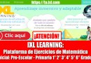 IXL LEARNING: Ejercicios de Matemática ONLINE [Inicial: Pre-Escolar – Primaria 1° 2° 3° 4° 5° 6° Grados]