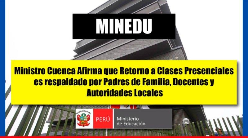 MINEDU: Ministro Cuenca Afirma que Retorno a clases Presenciales tiene Respaldo de Padres de Familia, Docentes y Autoridades Locales [Infórmate aquí]