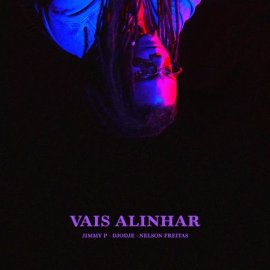 Jimmy P – Vais Alinhar (feat. Djodje & Nelson Freitas)