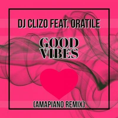 Dj Clizo ft. Oratile - Good Vibes (Amapiano Remix)