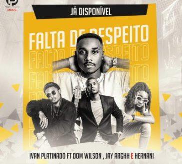 Ivan Platinado & Domwilson ft Jr New Joint, Hernani - Falta de Respeito