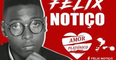 Félix Notiço - Amor Platónico
