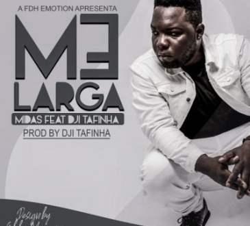ND Midas ft Dji Tafinha - Me Larga