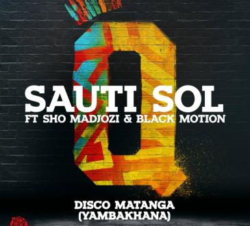 Sauti Sol ft. Sho Madjozi & Black Motion - Disco Matanga (Yambakhana)